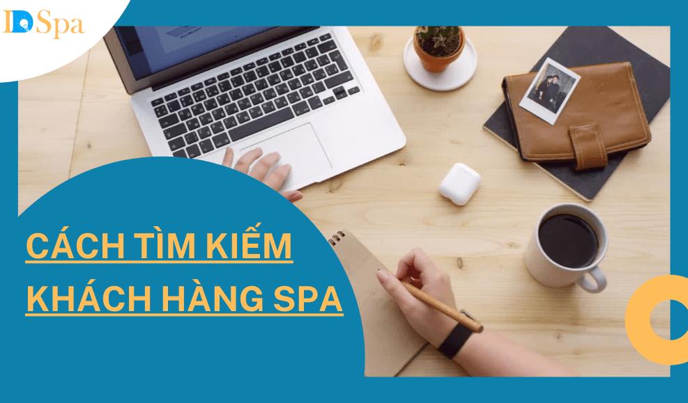 Cách tìm kiếm khách hàng Spa - chia sẻ từ phần mềm spa - IDSPA